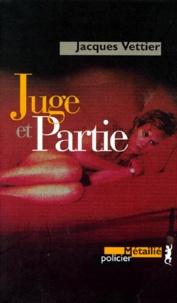 Jacques Vettier - Juge et partie.