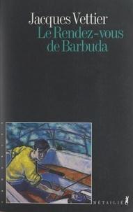 Jacques Vettier - Le rendez-vous de Barbuda.