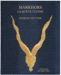 Jacques Vettier - Markhors - La quête ultime.