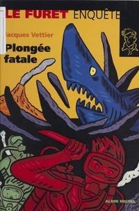 Jacques Vettier - Plongée fatale.