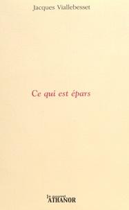 Jacques Viallebesset - Ce qui est épars.