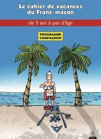 Jacques Viallebesset et  Jiho - Le Cahier de vacances du franc-maçon à partir de 5 ans - Programme officiel compagnon.