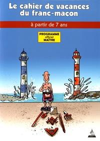 Jacques Viallebesset et  Jiho - Le Cahier de vacances du franc-maçon à partir de 7 ans - Programme officiel maître.