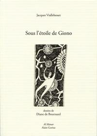 Jacques Viallebesset - Sous l'étoile de Giono.