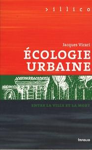 Jacques Vicari - Ecologie urbaine - Entre la ville et la mort.