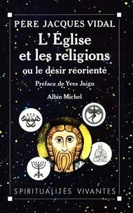 Jacques Vidal - L'Église et les religions ou le Désir réorienté.