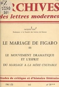 """Jacques Vier et Michel J. Minard - Le mariage de Figaro (2). Le mouvement dramatique. L'esprit dans """"Le Mariage de Figaro"""". Du """"Mariage"""" à """"La Mère coupable"""". À propos de """"La Mère coupable""""."""