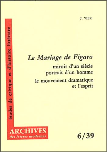 Jacques Vier - Le mariage de Figaro - Miroir d'un siècle portrait d'un homme, le mouvement dramatique et l'esprit.