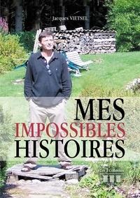 Jacques Vietsel - Mes impossibles histoires.