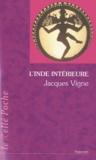 Jacques Vigne - L'Inde intérieure - Aspects du yoga, de l'hindouisme et du bouddhisme.