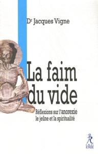 Jacques Vigne - La Faim du Vide - Réflexions sur l'anorexie et la spiritualité.