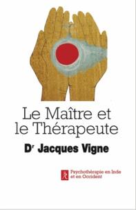 Jacques Vigne - Le maître et le thérapeute - Un psychiatre en Inde.