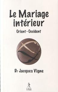 Jacques Vigne - Le Mariage intérieur en Occident et en Orient.