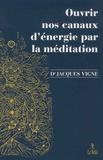 Jacques Vigne - Ouvrir nos canaux d'énergie par la méditation - Yoga, bouddhisme et neurosciences pour mieux gérer les émotions et le vécu corporel.