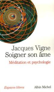 Jacques Vigne - Soigner son âme - Méditation et psychologie.