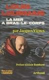 Jacques Vignes et Alain Bombard - Louis Lourmais, la mer à bras-le-corps.