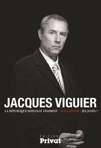 Jacques Viguier - La République doit-elle vraiment guillotiner ses juges ?.