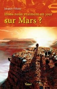 Jacques Villain - Irons-nous vraiment un jour sur Mars ?.