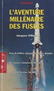Jacques Villain et Olivier Amiel - L'aventure millénaire des fusées.