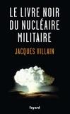 Jacques Villain - Le livre noir du nucléaire militaire.