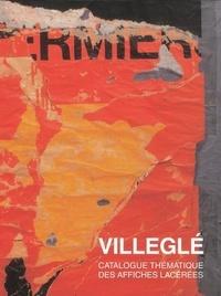 Jacques Villeglé - Villeglé - Sans lettre sans figure, Catalogue thématique des affiches lacérées.