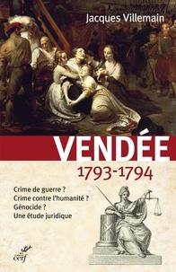 Jacques Villemain - Vendée 1793-1794 - Crime de guerre ? Crime contre l'humanité ? Génocide ? Une étude juridique.