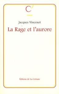 Jacques Vincenot - La rage et l'aurore.