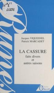Jacques Viquesnel et Patrick Marcadet - La Cassure : Faits divers et autres saisons.