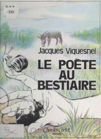 Jacques Viquesnel - Le Poète au bestiaire.