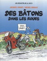 Jacques Vivant et Michel Bidault - Des bâtons dans les roues.