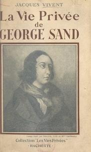 Jacques Vivent et Francis Ambrière - La vie privée de George Sand.