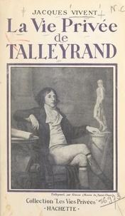 Jacques Vivent et Francis Ambrière - La vie privée de Talleyrand.