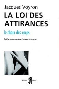 Jacques Voyron - La Loi des attirances, le choix des corps.