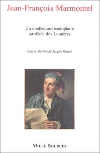Jacques Wagner et  Collectif - Marmontel, un intellectuel exemplaire au siècle des Lumières.