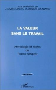 """Jacques Wajnsztejn et Jacques Guigou - Anthologie et textes inédits de """"Temps critiques"""" - La valeur sans le travail."""