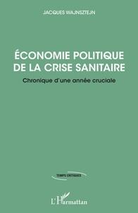 Jacques Wajnsztejn - Economie politique de la crise sanitaire - Chronique d'une année cruciale.