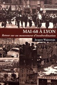 Jacques Wajnsztejn - Mai-68 à Lyon - Retour sur un mouvement d'insubordination.