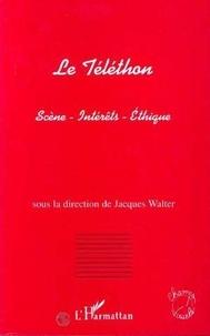 Jacques Walter - Le téléthon - Scène, intérêts, éthique.