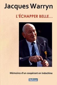 Jacques Warryn - L'échapper belle... - Mémoires d'un coopérant en Indochine.