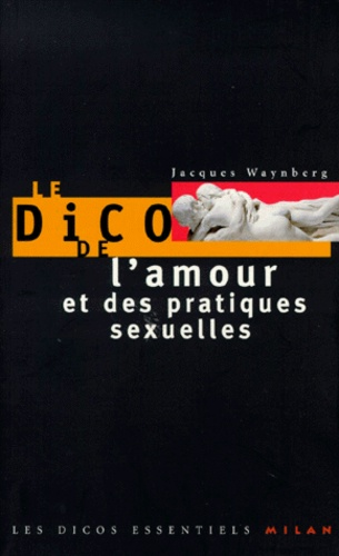 Jacques Waynberg - Le dico de l'amour et des pratiques sexuelles.
