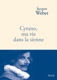 Jacques Weber - Cyrano, ma vie dans la sienne.