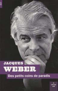 Jacques Weber - Des petits coins de Paradis - Pour mémoire (s).