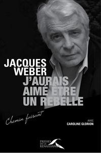 Jacques Weber - J'aurais aimé être un rebelle.