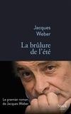 Jacques Weber - La brûlure de l'été.