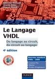 Jacques Weber et Sébastien Moutault - Le langage VHDL : du langage au circuit, du circuit au langage - 4e édition - Cours et exercices corrigés.