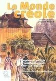 Jacques Weber - Le Monde créole - Peuplement, sociétés et condition humaine XVIIe-XXe siècles.