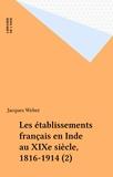 Jacques Weber - Les établissements français en Inde au XIXe siècle, 1816-1914 (2).