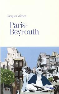 Jacques Weber - Paris-Beyrouth.