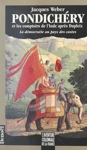 Jacques Weber et Bernard Lauzanne - Pondichéry et les comptoirs de l'Inde après Dupleix - La démocratie au pays des castes.