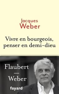 Jacques Weber - Vivre en bourgeois, penser en demi-dieu.